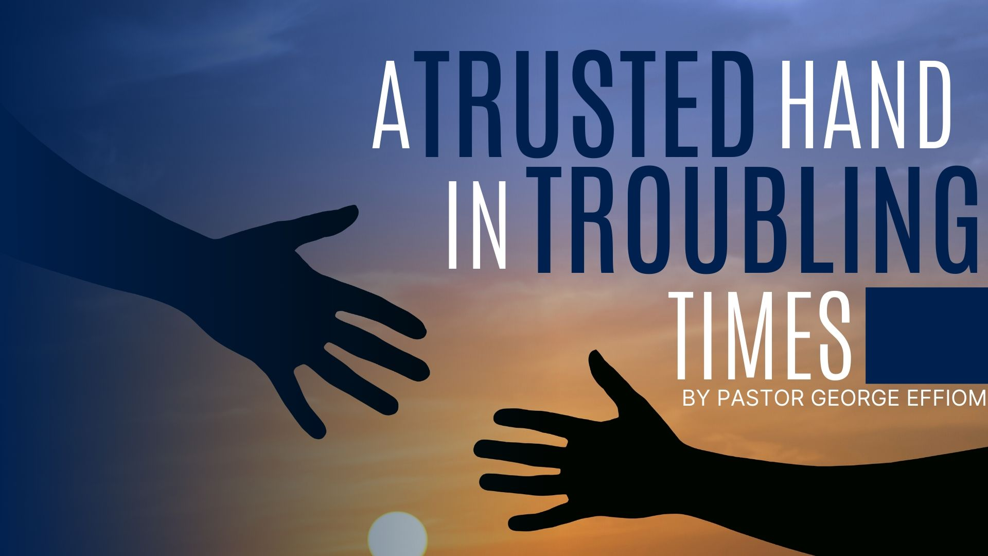 A Trusted Hand in Troubling Times